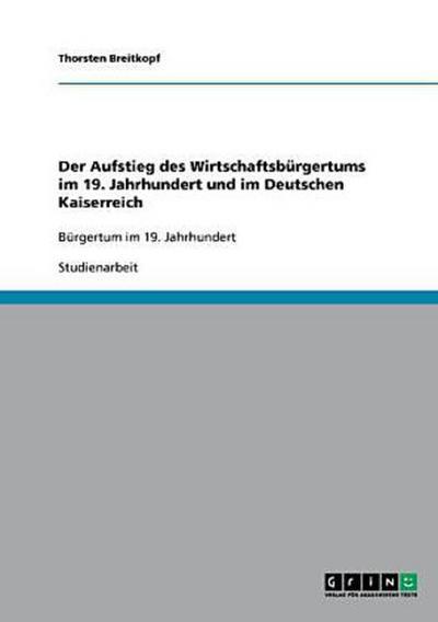 Der Aufstieg des Wirtschaftsbürgertums im 19. Jahrhundert und im Deutschen Kaiserreich