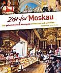 Zeit für Moskau - Faszinierender Reise Bildband mit Geheimtipps und Wohlfühladressen - Olaf Meinhardt
