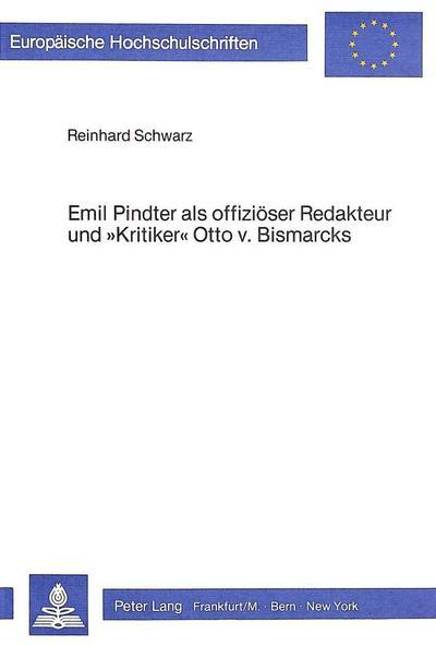 Emil Pindter als offiziöser Redakteur und «Kritiker» Otto v. Bismarcks