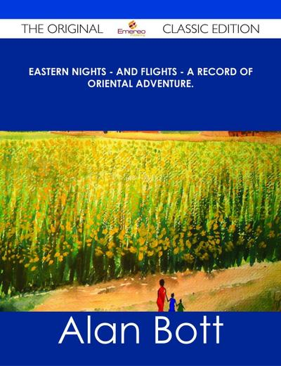 Eastern Nights - and Flights - A Record of Oriental Adventure. - The Original Classic Edition