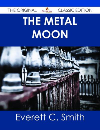 The Metal Moon - The Original Classic Edition