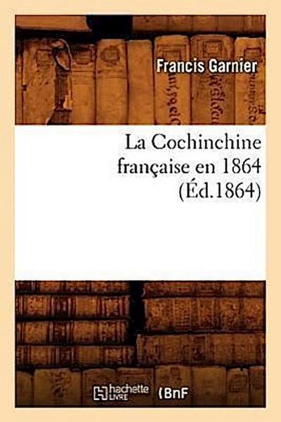 La Cochinchine Française En 1864 (Éd.1864)