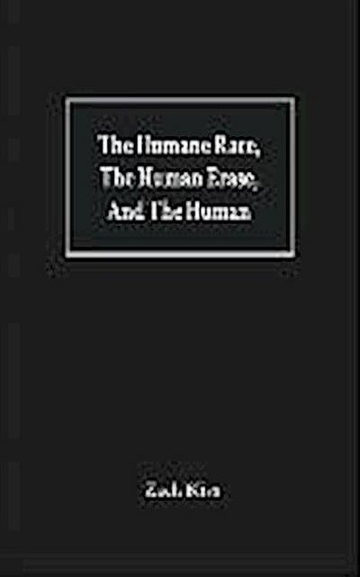 The Humane Race, the Human Erase, and the Human: A Collection of Poems
