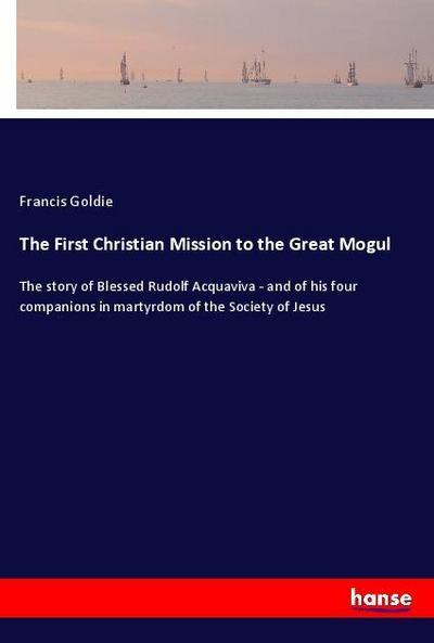 The First Christian Mission to the Great Mogul