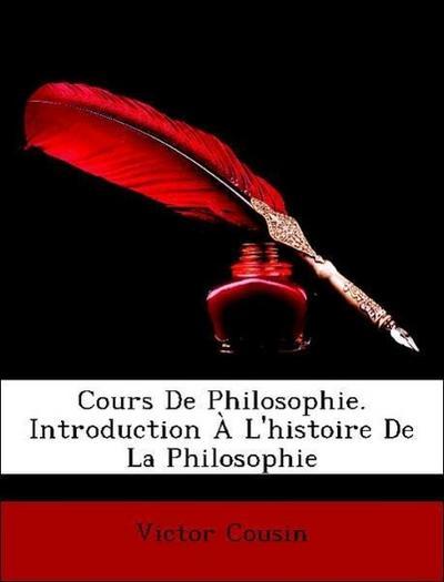 Cours De Philosophie. Introduction À L'histoire De La Philosophie