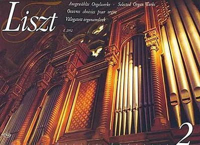 Liszt: Ausgewahlte Orgelwerke/Selected Organ Works/Oeuvres Choisies Pour Orgue/Valogatott Orgonamuvek