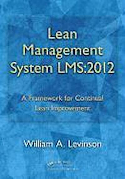 Lean Management System Lms: 2012: A Framework for Continual Lean Improvement