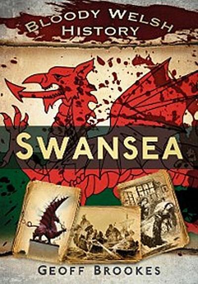 Bloody Welsh History: Swansea