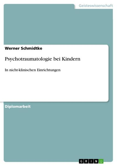 Zur Psychotraumatologie in der Sozialen Arbeit mit Kindern in nichtklinischen Einrichtungen