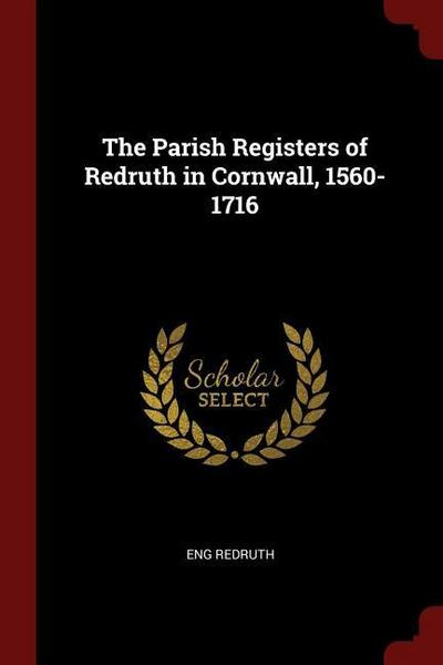 The Parish Registers of Redruth in Cornwall, 1560-1716