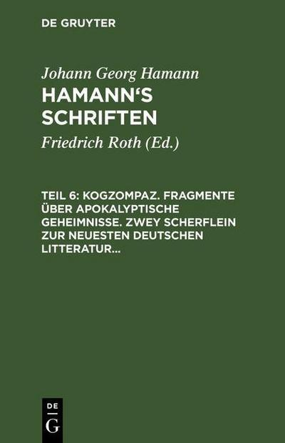 Kogzompaz. Fragmente über apokalyptische Geheimnisse. Zwey Scherflein zur neuesten deutschen Litteratur. Recension der Critik der reinen Vernunft. Briefe von 1779 bis 1784