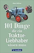 101 Dinge, die ein Traktor-Liebhaber wissen muss