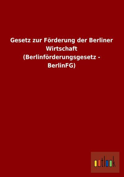 Gesetz zur Förderung der Berliner Wirtschaft (Berlinförderungsgesetz - BerlinFG)