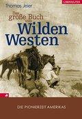 Das große Buch vom Wilden Westen; Die Pionierzeit Amerikas   ; Deutsch; , 350 schw.-w. abb. -