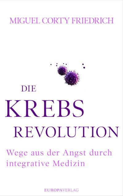 Die Krebsrevolution: Wege aus der Angst durch integrative Medizin