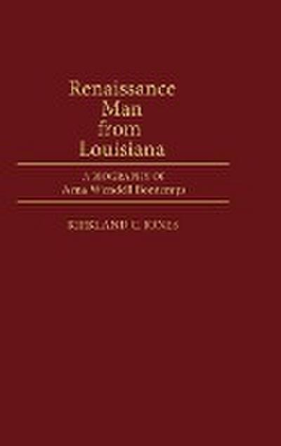 Renaissance Man from Louisiana: A Biography of Arna Wendell Bontemps