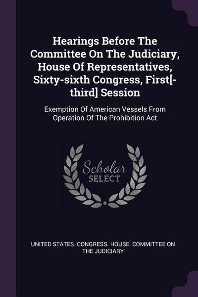 Hearings Before the Committee on the Judiciary, House of Representatives, Sixty-Sixth Congress, First[-Third] Session: Exemption of American Vessels f