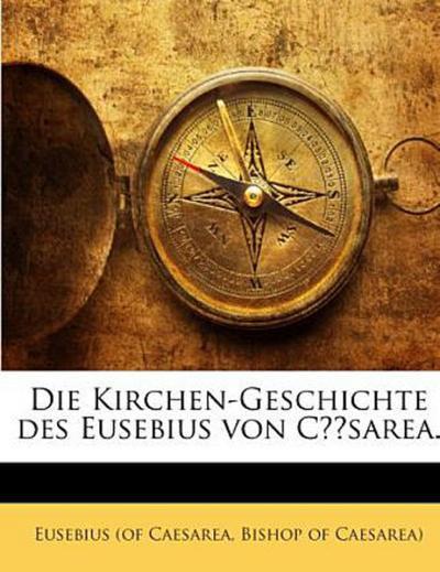 Die Kirchen-Geschichte des Eusebius von Cäsarea.
