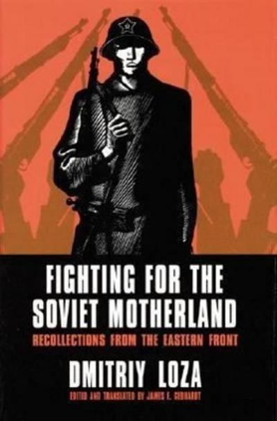 Fighting for the Soviet Motherland: Recollections from the Eastern Front: Hero of the Soviet Union