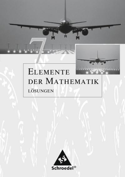 Elemente der Mathematik 7. Lösungen. Sekundarstufe 1. Passend zum Kernlehrplan G8 2007. Nordrhein-Westfalen