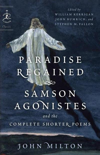 Paradise Regained, Samson Agonistes, and the Complete Shorter Poems