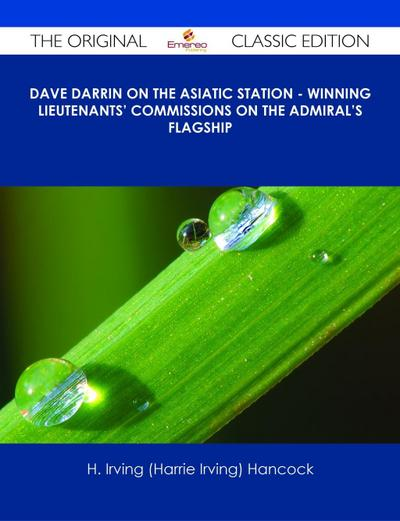 Dave Darrin on the Asiatic Station - Winning Lieutenants' Commissions on the Admiral's Flagship - The Original Classic Edition