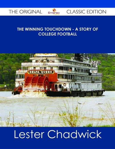 The Winning Touchdown - A Story of College Football - The Original Classic Edition