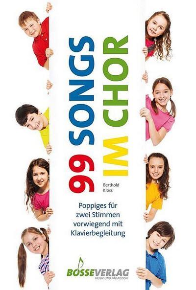 99 Songs in Chor :für 1-2-stimmigen Kinderchor (Jugendchor) und Klavier