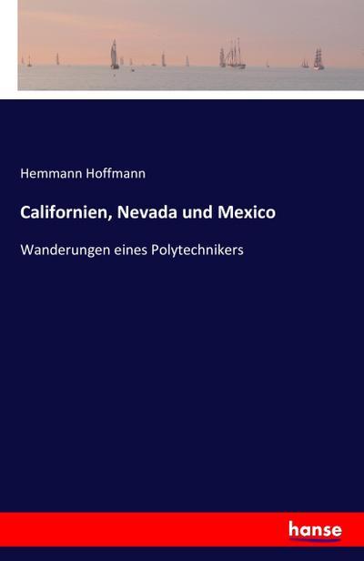 Californien, Nevada und Mexico: Wanderungen eines Polytechnikers