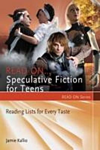 Read On...Speculative Fiction for Teens: Reading Lists for Every Taste