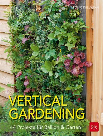 Vertical gardening; 44 Projekte für Balkon & Garten; Deutsch; 150 farb. Abb. 10 Ill.