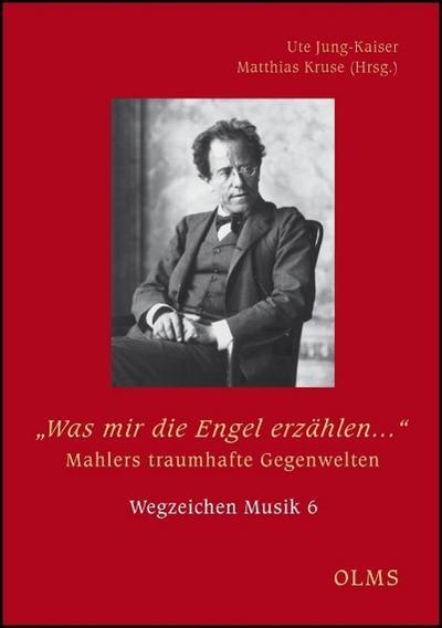 'Was mir die Engel erzählen...'. Mahlers traumhafte Gegenwelten