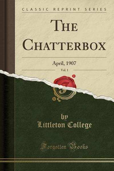 The Chatterbox, Vol. 1: April, 1907 (Classic Reprint)