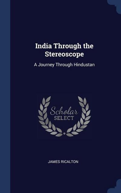 India Through the Stereoscope: A Journey Through Hindustan