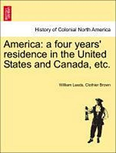 America: a four years' residence in the United States and Canada, etc.