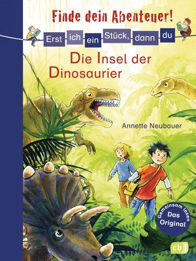 Erst ich ein Stück, dann du - Finde dein Abenteuer! 06 Die Insel der Dinosaurier