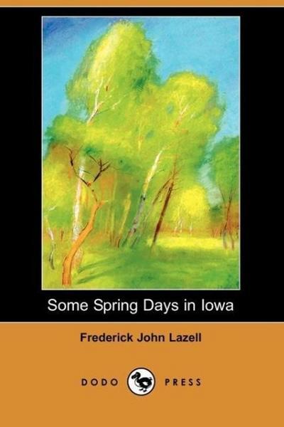 Some Spring Days in Iowa (Dodo Press)