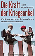 Die Kraft der Kriegsenkel: Wie Kriegsenkel heute ihr biografisches Erbe erkennen und nutzen
