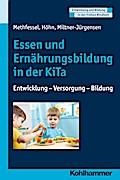 Essen und Ernährungsbildung in der KiTa: Entwicklung - Versorgung - Bildung (Entwicklung und Bildung in der Frühen Kindheit)