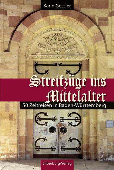 Streifzüge ins Mittelalter: 50 Zeitreisen in Baden-Württemberg