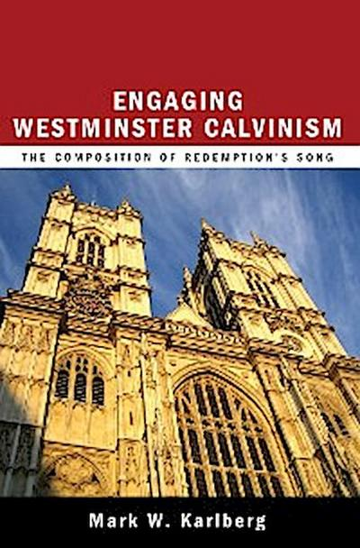 Engaging Westminster Calvinism