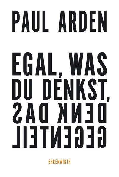 Egal, was du denkst, denk das Gegenteil   ; Ehrenwirth Sachb.; Übers. v. Redies, Sünje; Deutsch;  -