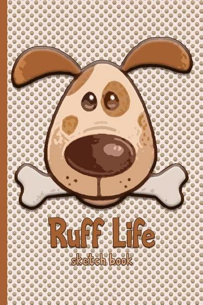 Ruff Life Dog with Bone: Sketch Book