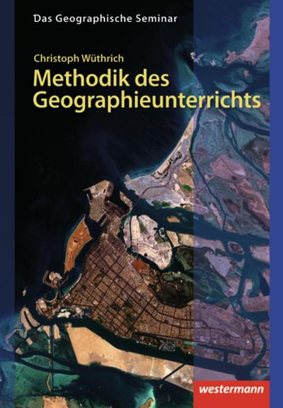Gute Unterrichtspraxis - Methodik des Geographieunterrichts