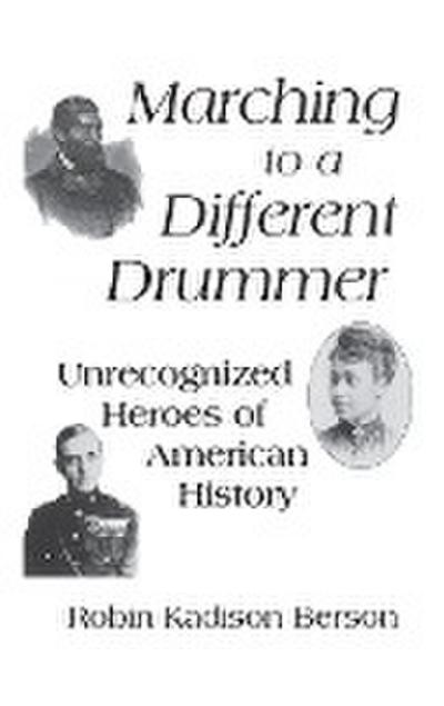 Marching to a Different Drummer: Unrecognized Heroes of American History