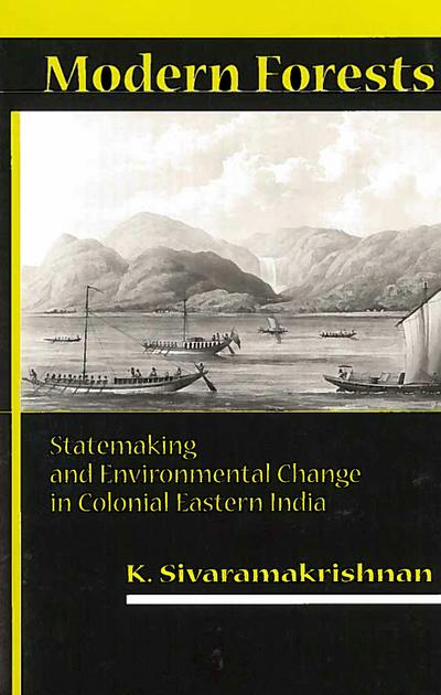 Modern Forests: Statemaking and Environmental Change in Colonial Eastern India