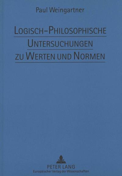 Logisch-Philosophische Untersuchungen zu Werten und Normen