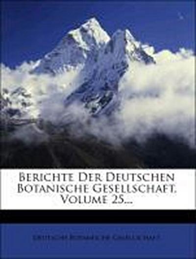 Berichte Der Deutschen Botanische Gesellschaft, Volume 25...