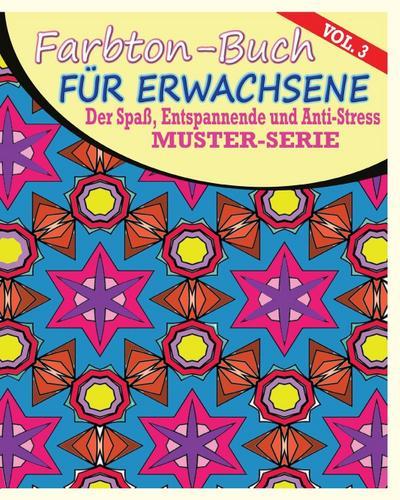 Farbton-Buch für Erwachsene: Der Spaß, entspannende und Anti-Stress Muster-Serie ( Vol. 3)
