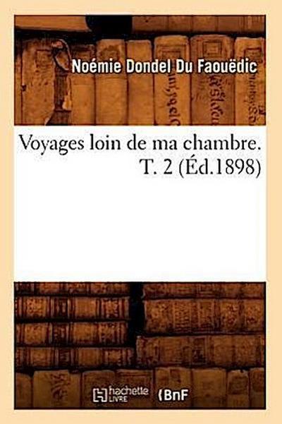 Voyages Loin de Ma Chambre. T. 2 (Ed.1898)